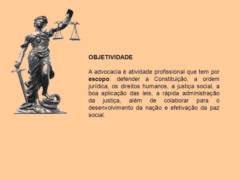 OBJETIVIDADE A advocacia é atividade profissional que tem por escopo: defender a Constituição, a ordem jurídica, os direitos humanos, a justiça social