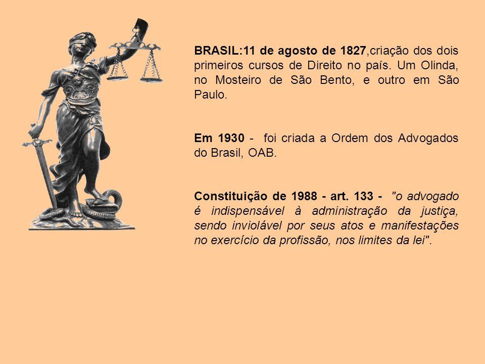 BRASIL:11 de agosto de 1827,criação dos dois primeiros cursos de Direito no país. Um Olinda, no Mosteiro de São Bento, e outro em São Paulo. Em 1930 -