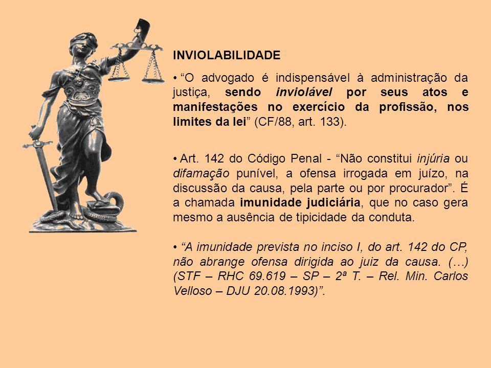 INVIOLABILIDADE O advogado é indispensável à administração da justiça, sendo inviolável por seus atos e manifestações no exercício da profissão, nos l