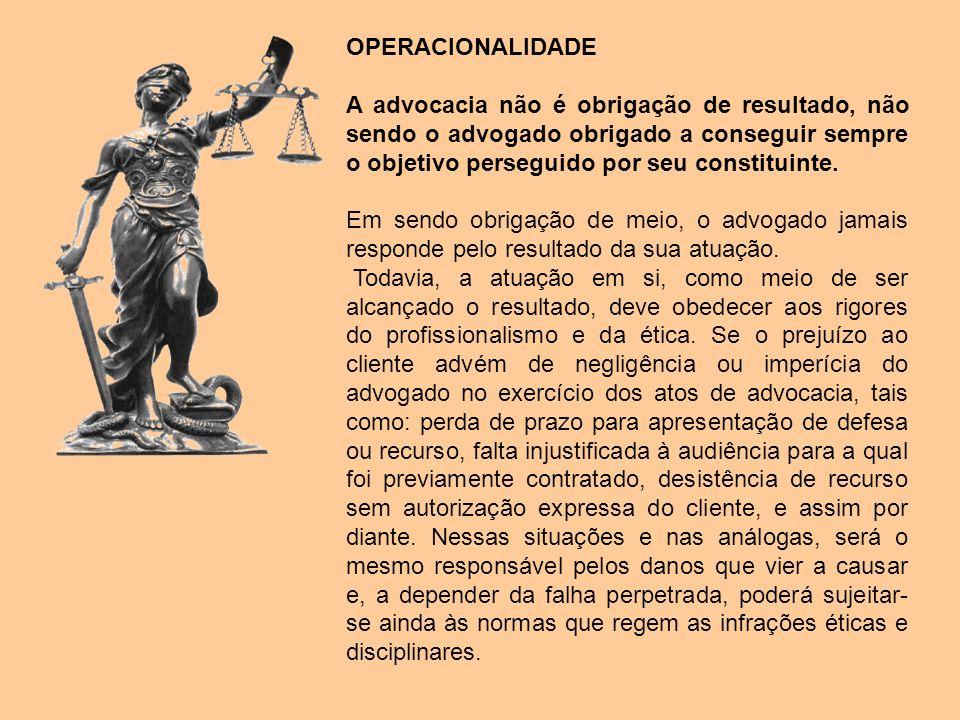 OPERACIONALIDADE A advocacia não é obrigação de resultado, não sendo o advogado obrigado a conseguir sempre o objetivo perseguido por seu constituinte
