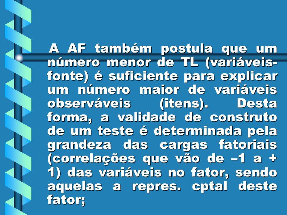 A AF também postula que um número menor de TL (variáveis- fonte) é suficiente para explicar um número maior de variáveis observáveis (itens). Desta fo