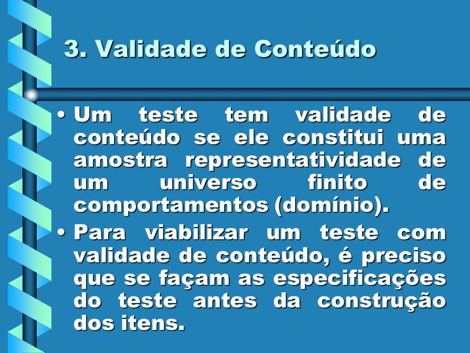 3. Validade de Conteúdo Um teste tem validade de conteúdo se ele constitui uma amostra representatividade de um universo finito de comportamentos (dom