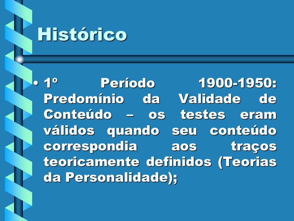 Histórico Histórico 1º Período 1900-1950: Predomínio da Validade de Conteúdo – os testes eram válidos quando seu conteúdo correspondia aos traços teor