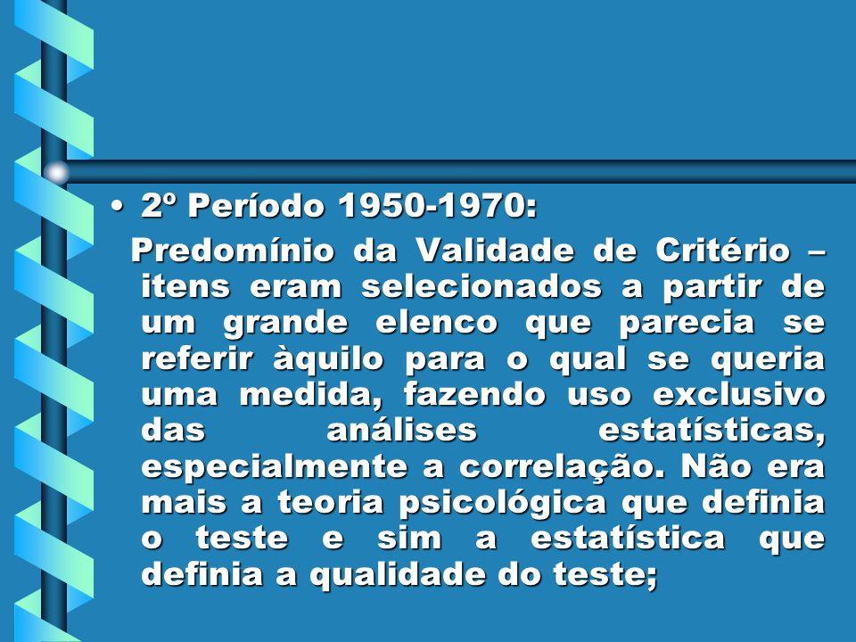 3º Período 1970 – Presente: Predomínio da Validade de Constructo: esse período teve suas fontes históricas no artigo de Cronbach e Meehl (1955) sobre o modelo trinitário da validade (conteúdo, critério e constructo).3º Período 1970 – Presente: Predomínio da Validade de Constructo: esse período teve suas fontes históricas no artigo de Cronbach e Meehl (1955) sobre o modelo trinitário da validade (conteúdo, critério e constructo).