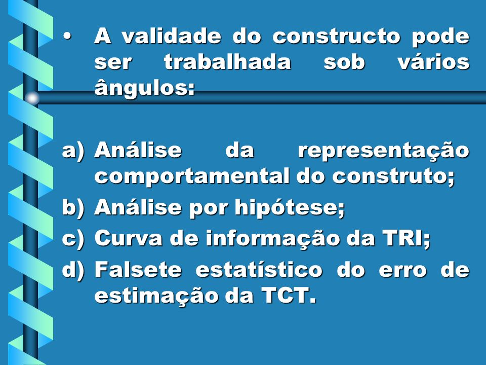 A validade do constructo pode ser trabalhada sob vários ângulos:A validade do constructo pode ser trabalhada sob vários ângulos: a)Análise da represen