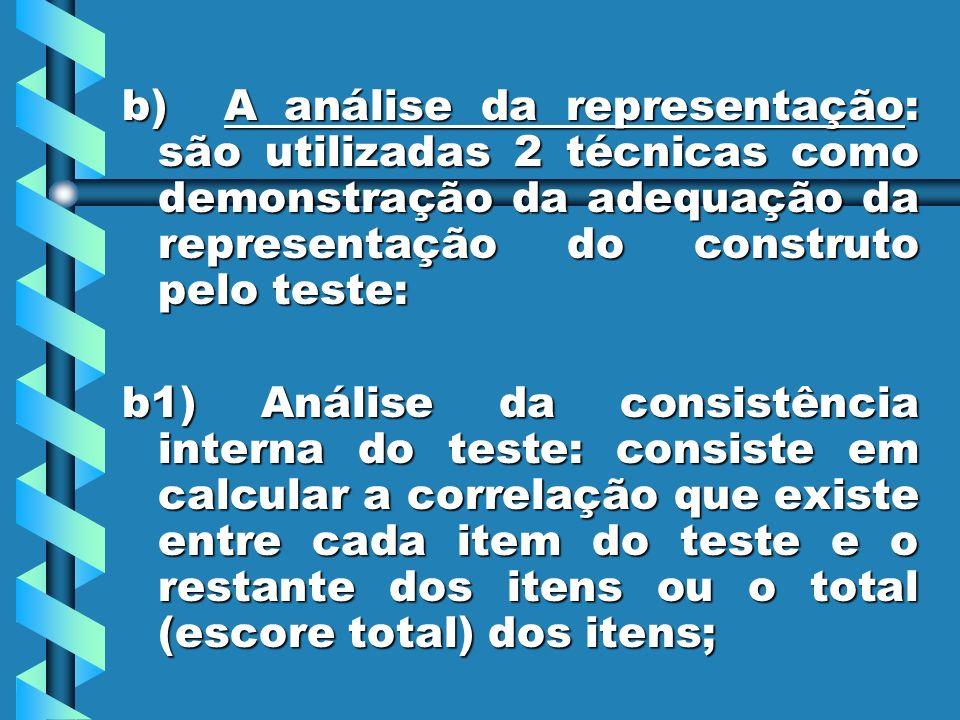 b) A análise da representação: são utilizadas 2 técnicas como demonstração da adequação da representação do construto pelo teste: b1) Análise da consi