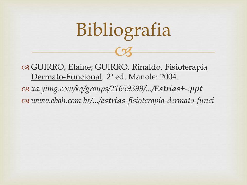 GUIRRO, Elaine; GUIRRO, Rinaldo. Fisioterapia Dermato-Funcional. 2ª ed. Manole: 2004. xa.yimg.com/kq/groups/21659399/.../ Estrias +-. ppt www.ebah.com