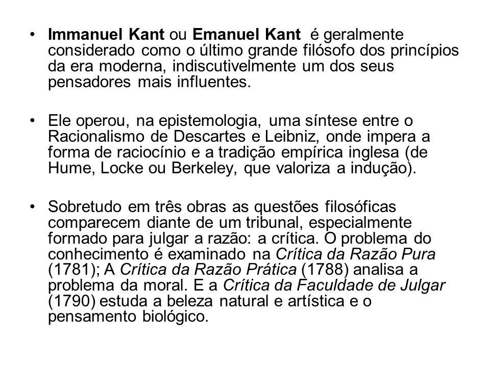Immanuel Kant ou Emanuel Kant é geralmente considerado como o último grande filósofo dos princípios da era moderna, indiscutivelmente um dos seus pensadores mais influentes.