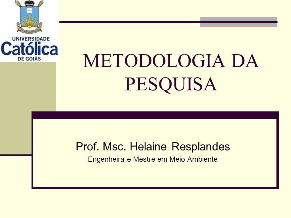 METODOLOGIA DA PESQUISA Prof. Msc. Helaine Resplandes Engenheira e Mestre em Meio Ambiente
