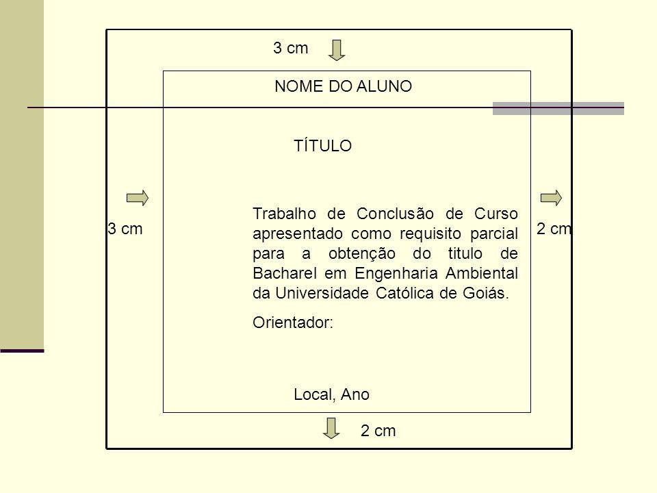 3 cm 2 cm 3 cm NOME DO ALUNO TÍTULO Local, Ano Trabalho de Conclusão de Curso apresentado como requisito parcial para a obtenção do titulo de Bacharel