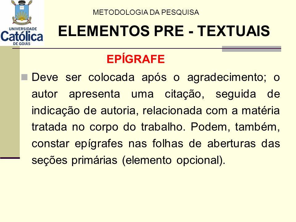 EPÍGRAFE Deve ser colocada após o agradecimento; o autor apresenta uma citação, seguida de indicação de autoria, relacionada com a matéria tratada no