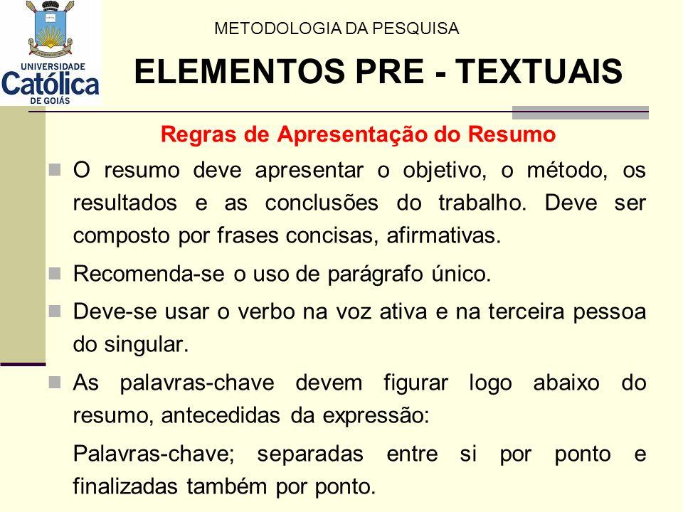 Regras de Apresentação do Resumo O resumo deve apresentar o objetivo, o método, os resultados e as conclusões do trabalho. Deve ser composto por frase
