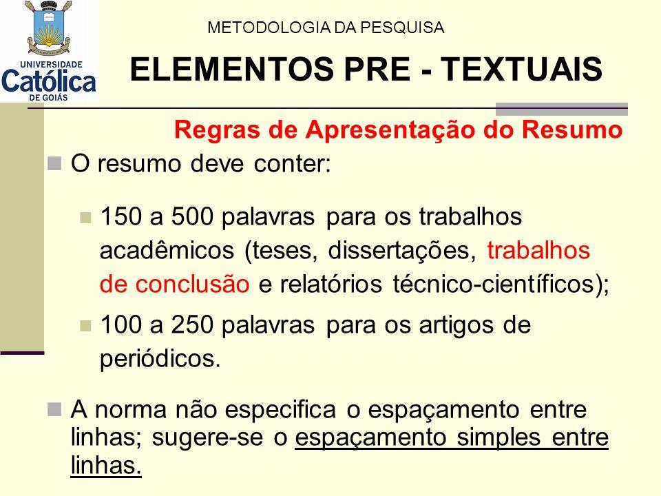 Regras de Apresentação do Resumo O resumo deve conter: 150 a 500 palavras para os trabalhos acadêmicos (teses, dissertações, trabalhos de conclusão e