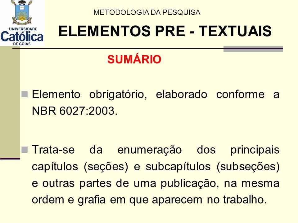 SUMÁRIO Elemento obrigatório, elaborado conforme a NBR 6027:2003. Trata-se da enumeração dos principais capítulos (seções) e subcapítulos (subseções)