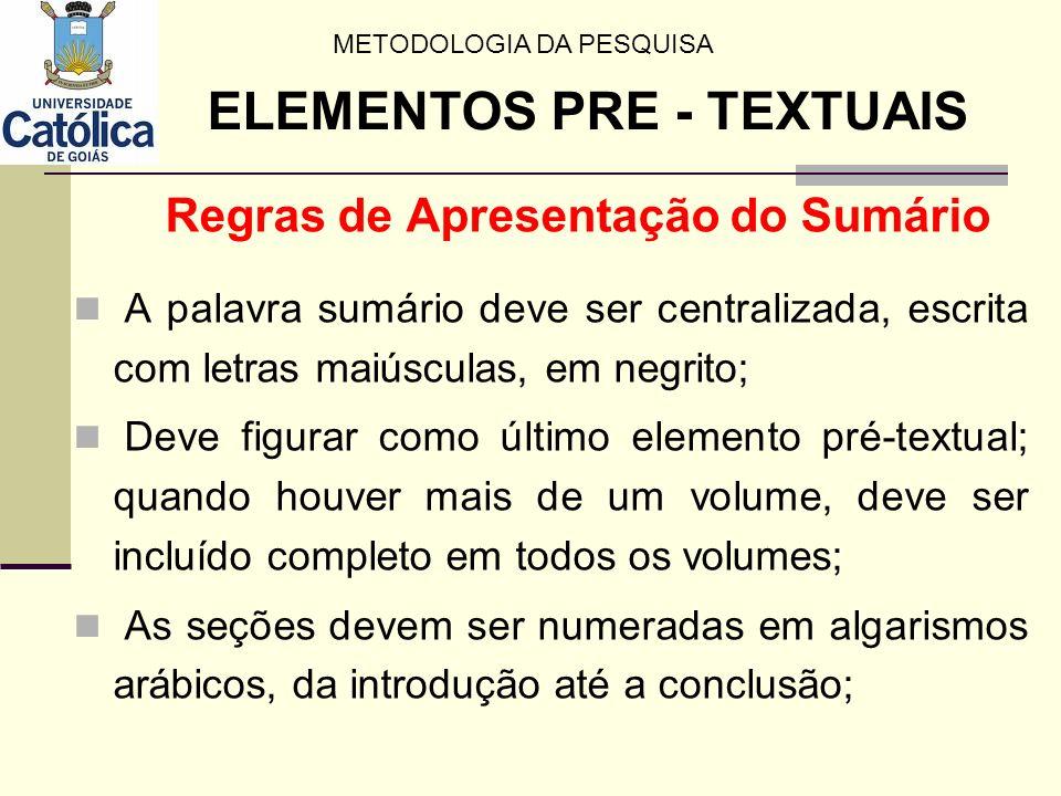 Regras de Apresentação do Sumário A palavra sumário deve ser centralizada, escrita com letras maiúsculas, em negrito; Deve figurar como último element