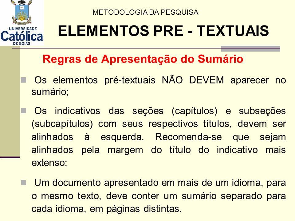 Regras de Apresentação do Sumário Os elementos pré-textuais NÃO DEVEM aparecer no sumário; Os indicativos das seções (capítulos) e subseções (subcapít