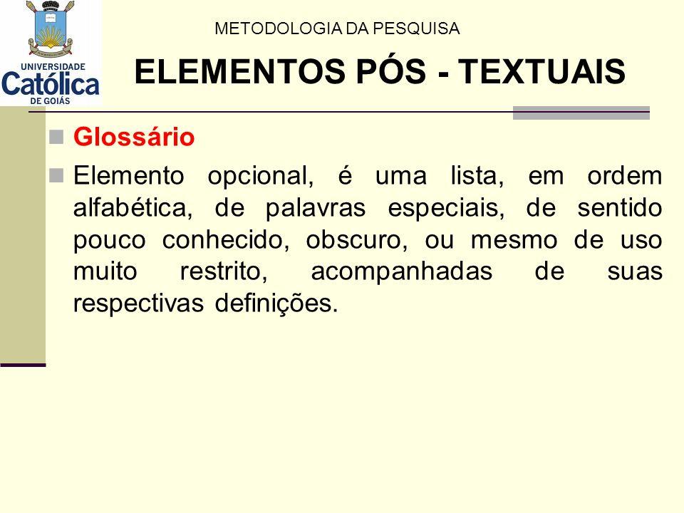 Glossário Elemento opcional, é uma lista, em ordem alfabética, de palavras especiais, de sentido pouco conhecido, obscuro, ou mesmo de uso muito restr
