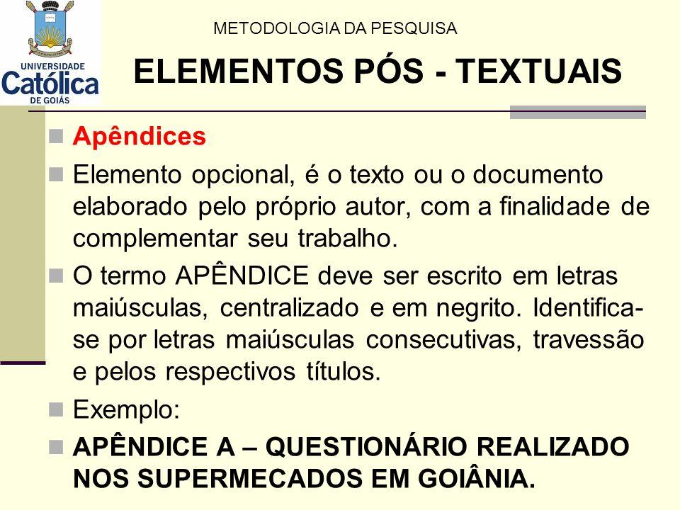 Apêndices Elemento opcional, é o texto ou o documento elaborado pelo próprio autor, com a finalidade de complementar seu trabalho. O termo APÊNDICE de
