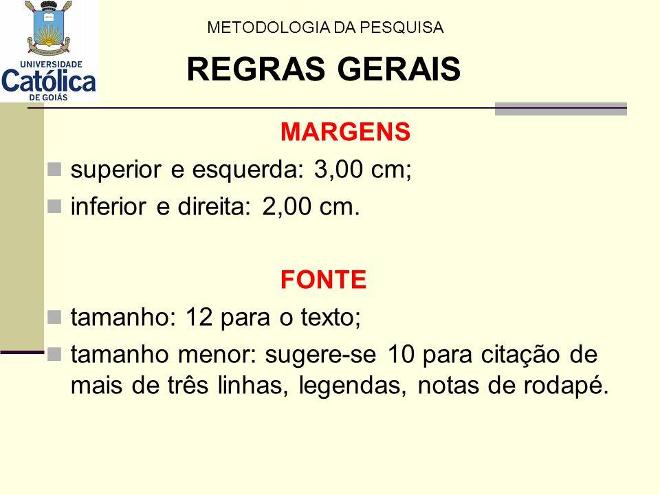 MARGENS superior e esquerda: 3,00 cm; inferior e direita: 2,00 cm. FONTE tamanho: 12 para o texto; tamanho menor: sugere-se 10 para citação de mais de