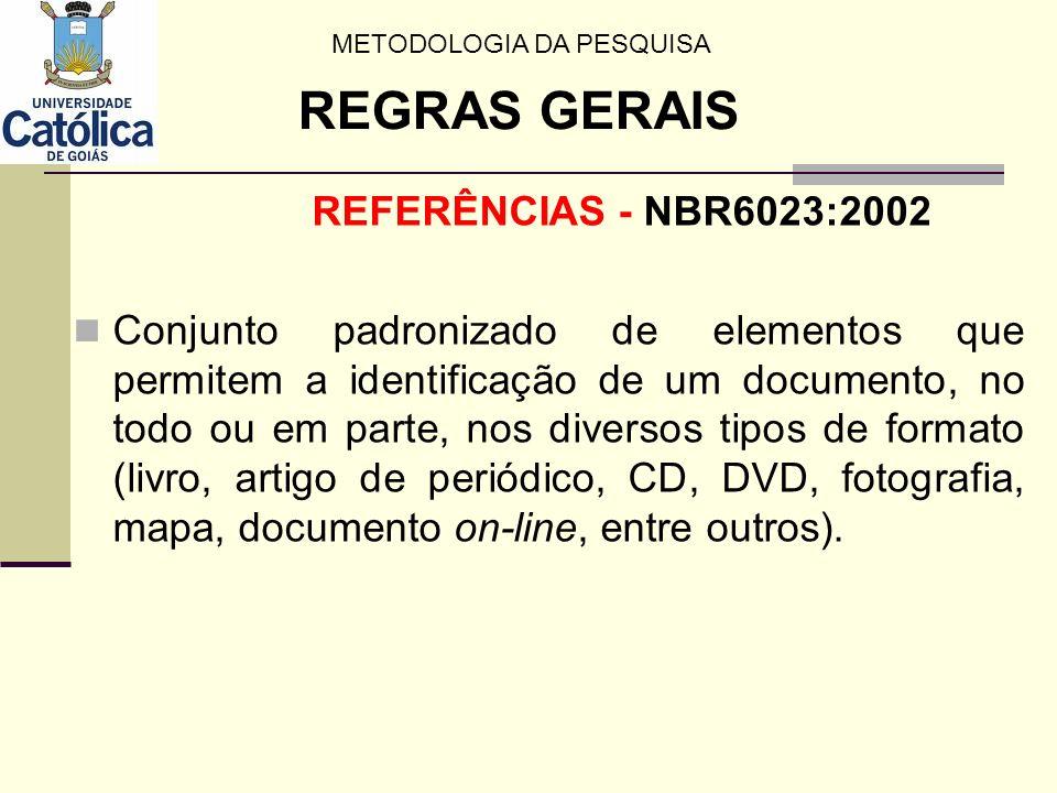 REFERÊNCIAS - NBR6023:2002 Conjunto padronizado de elementos que permitem a identificação de um documento, no todo ou em parte, nos diversos tipos de
