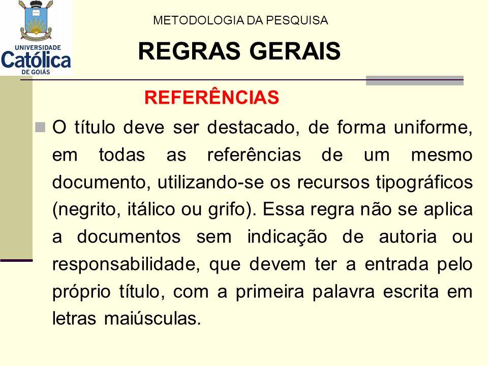 REFERÊNCIAS O título deve ser destacado, de forma uniforme, em todas as referências de um mesmo documento, utilizando-se os recursos tipográficos (neg