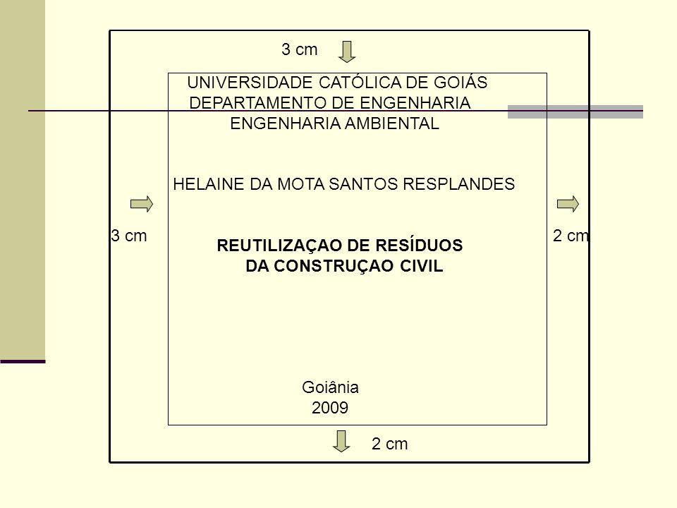 3 cm 2 cm 3 cm UNIVERSIDADE CATÓLICA DE GOIÁS DEPARTAMENTO DE ENGENHARIA ENGENHARIA AMBIENTAL HELAINE DA MOTA SANTOS RESPLANDES REUTILIZAÇAO DE RESÍDU