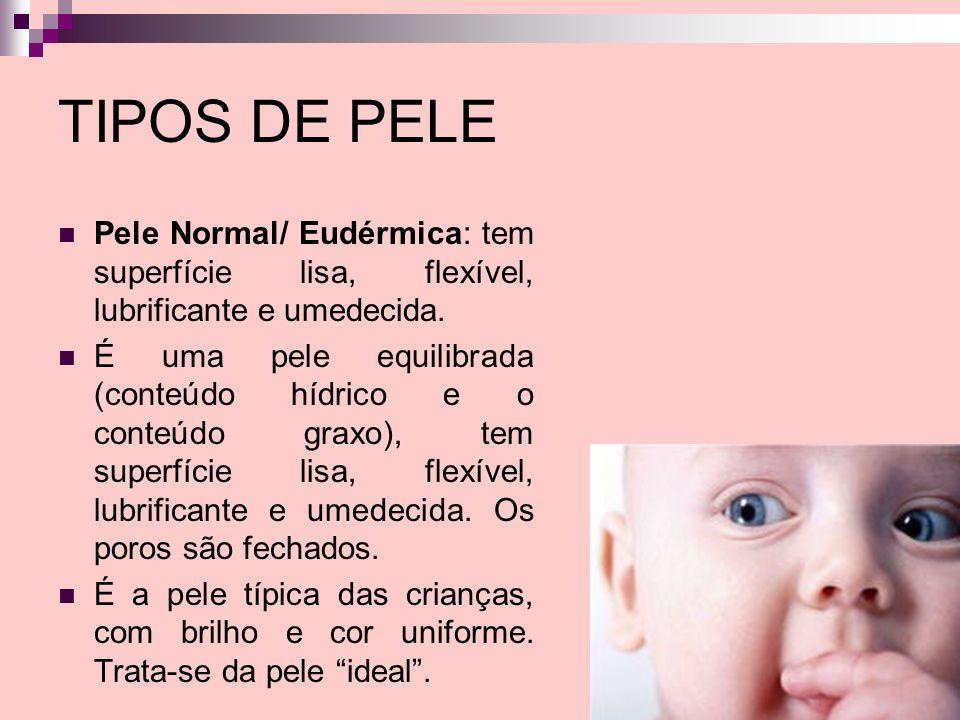 TIPOS DE PELE Pele Normal/ Eudérmica: tem superfície lisa, flexível, lubrificante e umedecida. É uma pele equilibrada (conteúdo hídrico e o conteúdo g