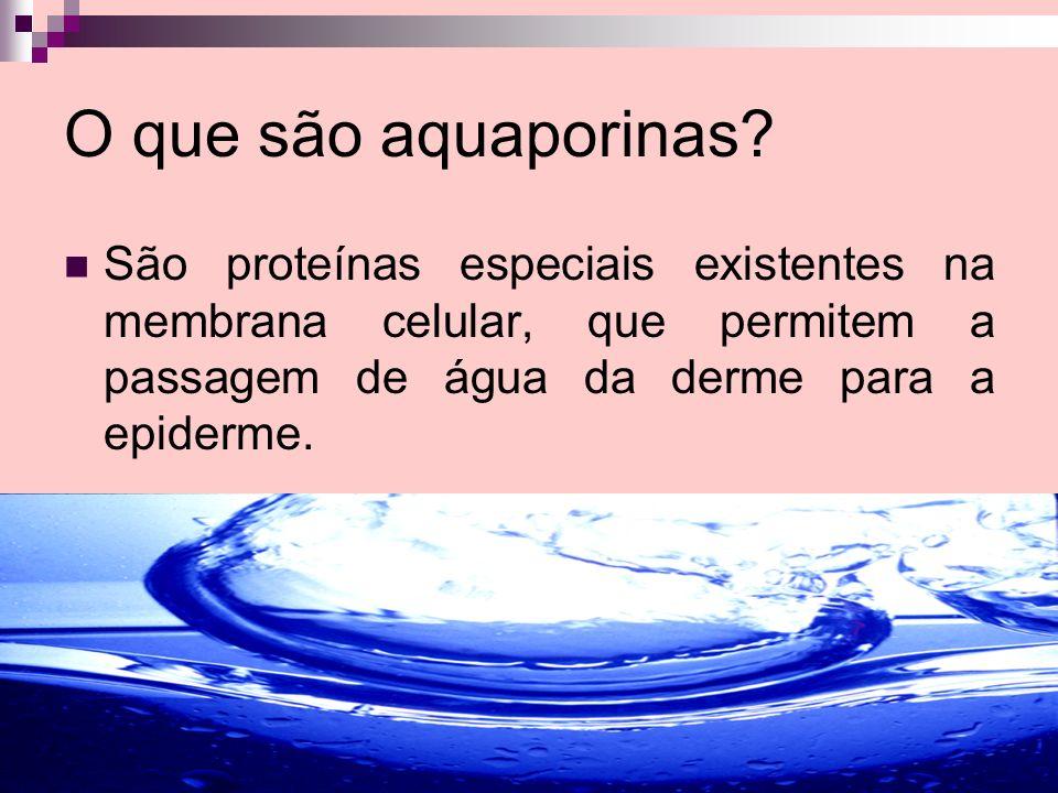 O que são aquaporinas? São proteínas especiais existentes na membrana celular, que permitem a passagem de água da derme para a epiderme.