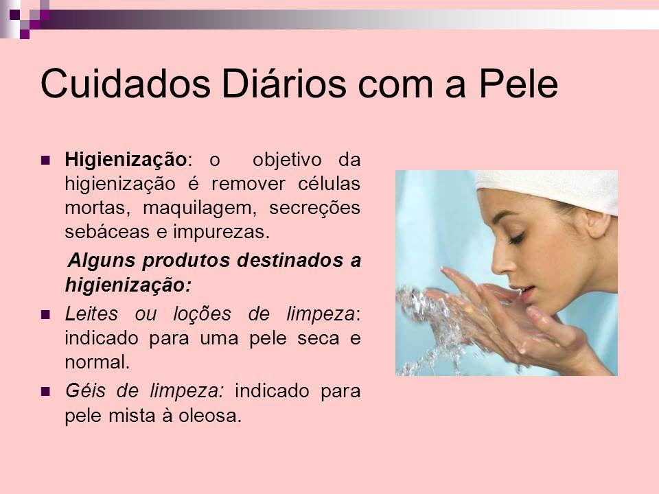 Cuidados Diários com a Pele Higienização: o objetivo da higienização é remover células mortas, maquilagem, secreções sebáceas e impurezas. Alguns prod