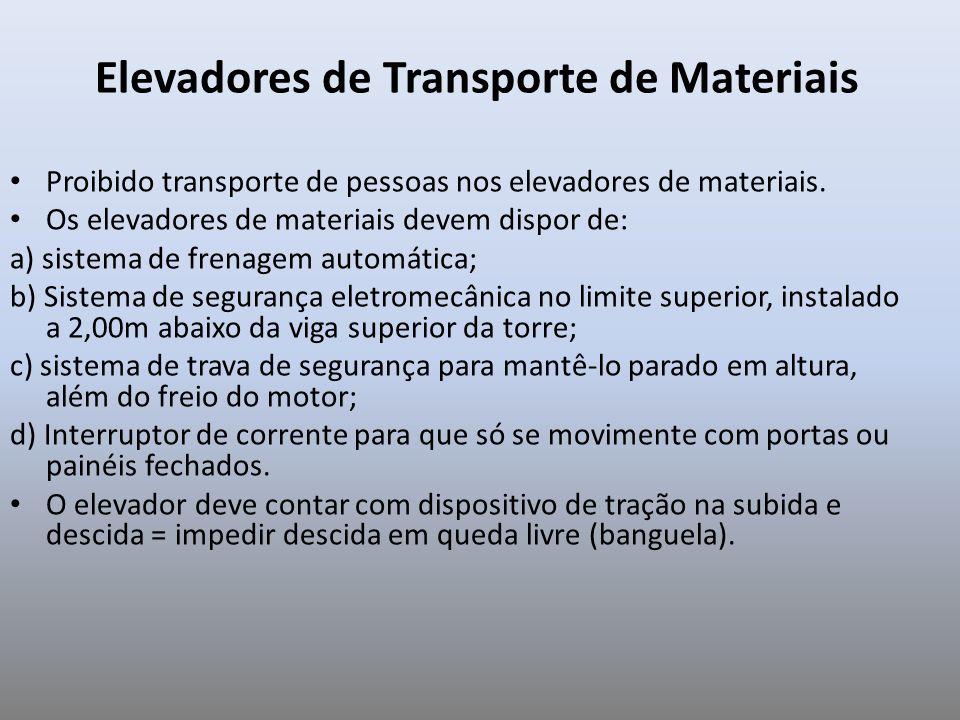 Elevadores de Transporte de Materiais Proibido transporte de pessoas nos elevadores de materiais. Os elevadores de materiais devem dispor de: a) siste