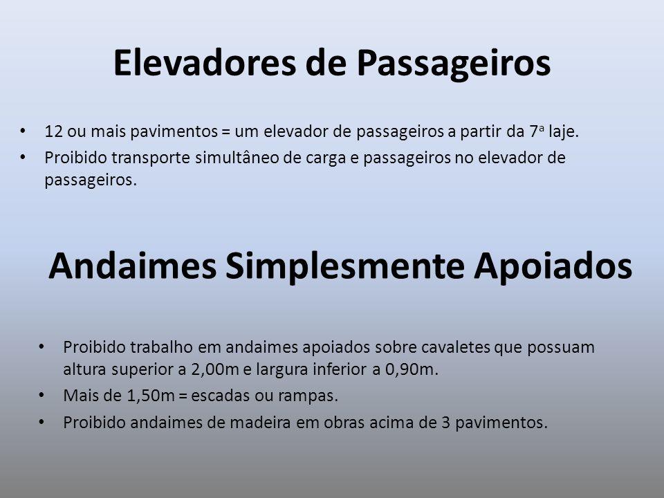 Elevadores de Passageiros 12 ou mais pavimentos = um elevador de passageiros a partir da 7 a laje. Proibido transporte simultâneo de carga e passageir