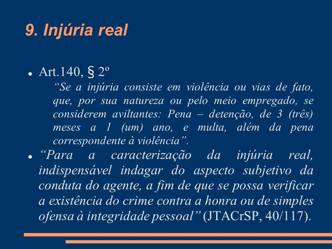 9. Injúria real Art.140, § 2º Se a injúria consiste em violência ou vias de fato, que, por sua natureza ou pelo meio empregado, se considerem aviltant