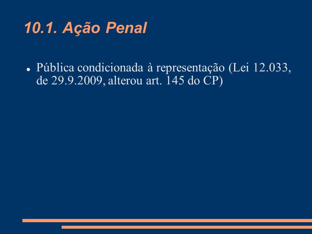 10.1. Ação Penal Pública condicionada à representação (Lei 12.033, de 29.9.2009, alterou art. 145 do CP)