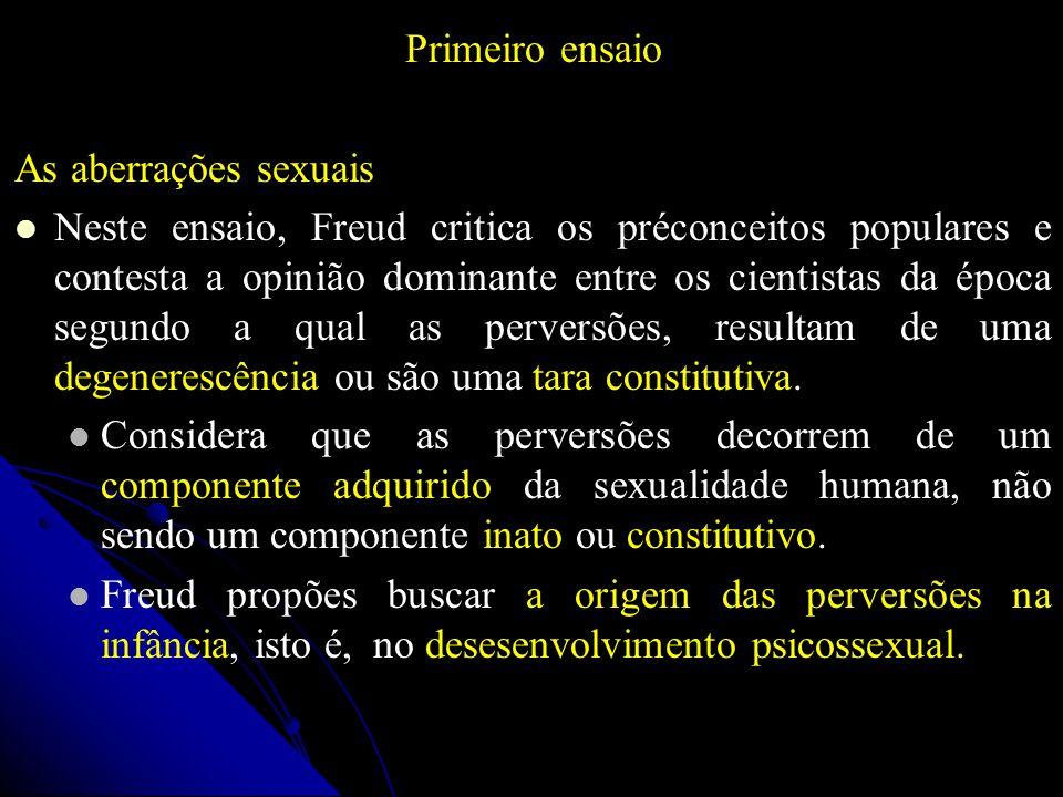 Primeiro ensaio As aberrações sexuais Neste ensaio, Freud critica os préconceitos populares e contesta a opinião dominante entre os cientistas da époc
