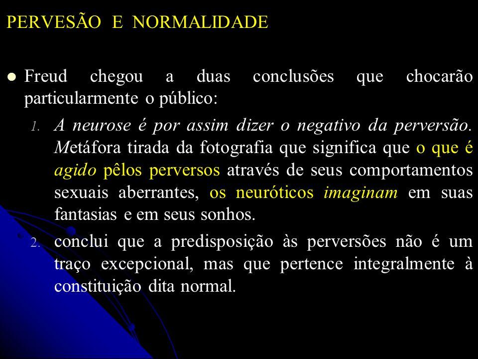 PERVESÃO E NORMALIDADE Freud chegou a duas conclusões que chocarão particularmente o público: 1. 1. A neurose é por assim dizer o negativo da perversã