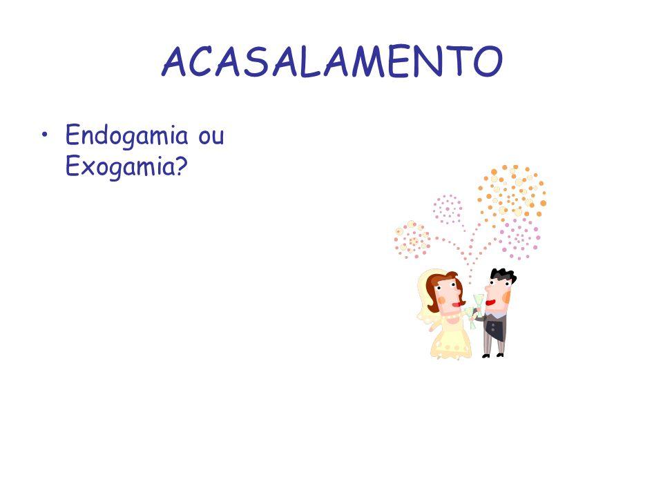 ACASALAMENTO Endogamia ou Exogamia?