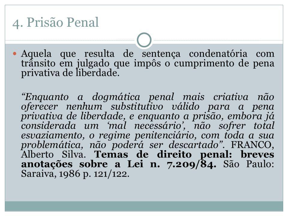 4. Prisão Penal Aquela que resulta de sentença condenatória com trânsito em julgado que impôs o cumprimento de pena privativa de liberdade. Enquanto a