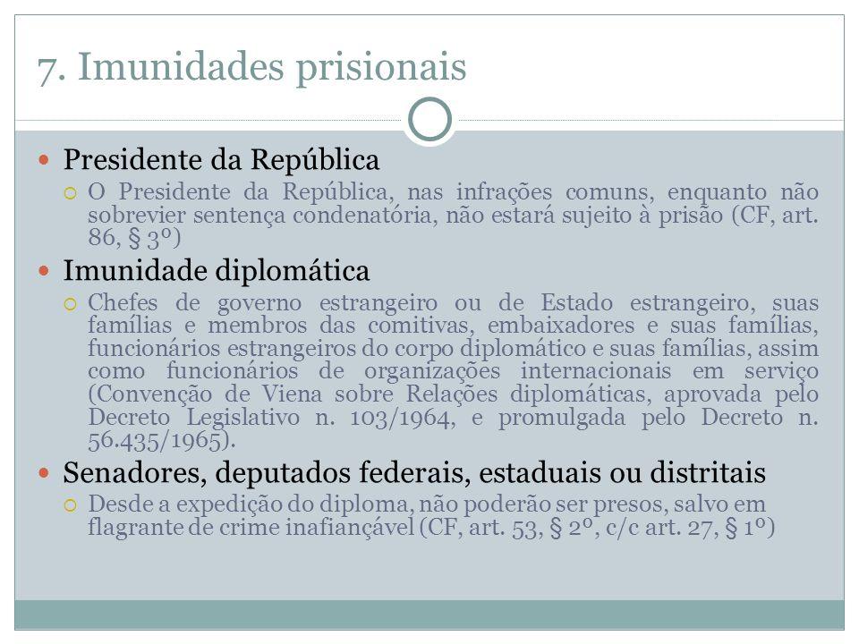 7. Imunidades prisionais Presidente da República O Presidente da República, nas infrações comuns, enquanto não sobrevier sentença condenatória, não es