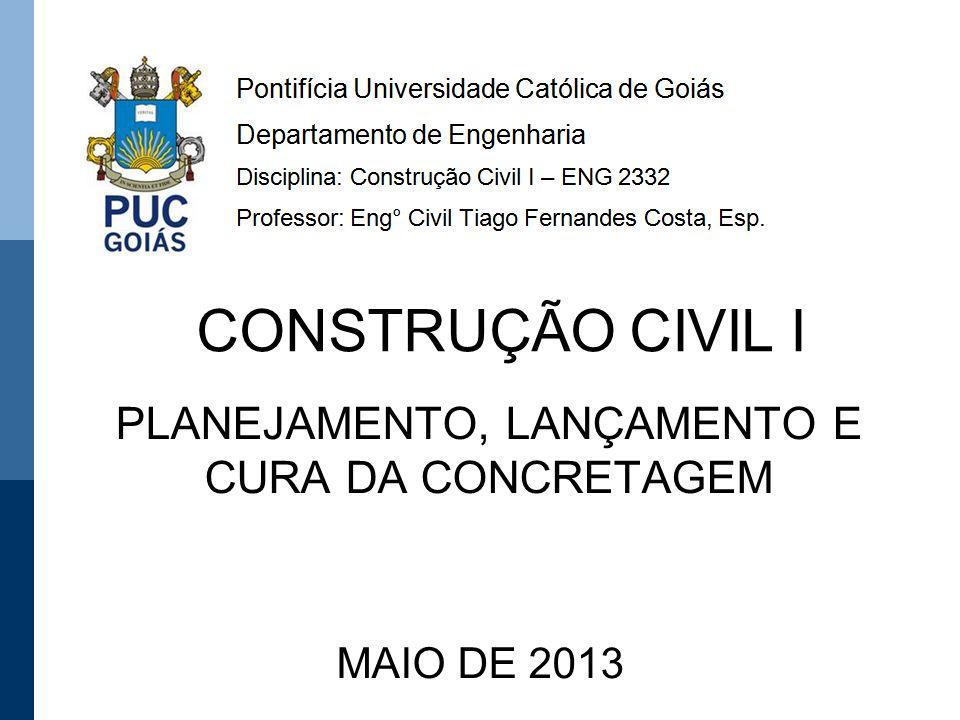 PLANEJAMENTO, LANÇAMENTO E CURA DA CONCRETAGEM MAIO DE 2013 CONSTRUÇÃO CIVIL I