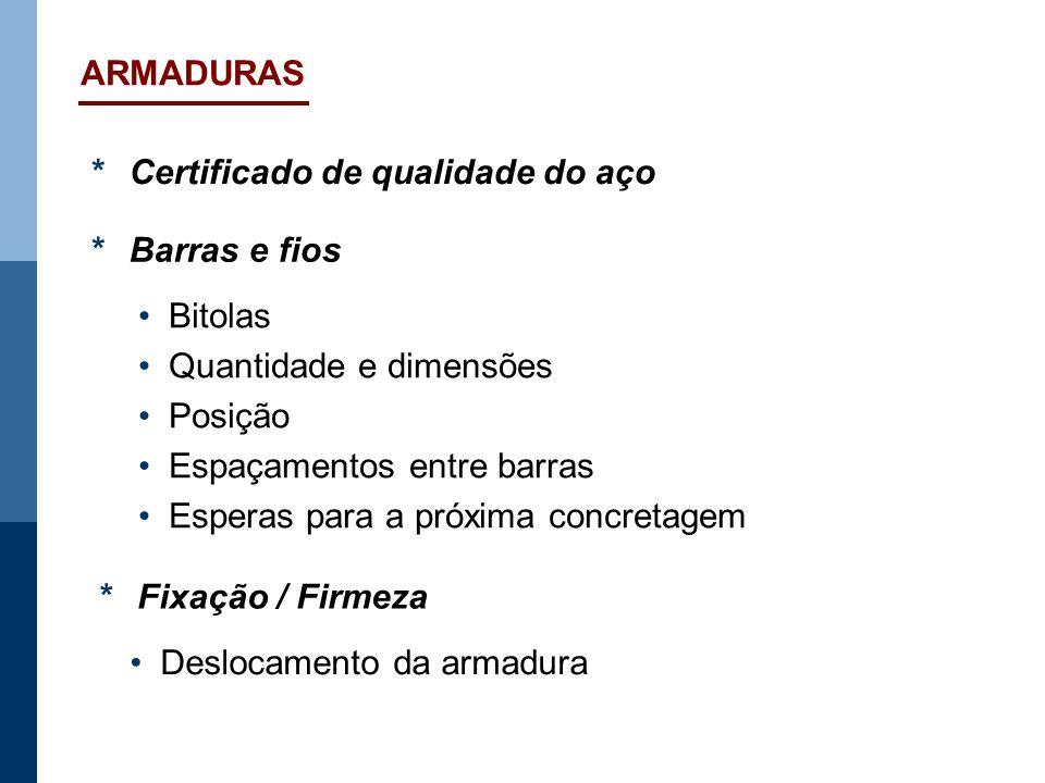 ARMADURAS *Certificado de qualidade do aço *Barras e fios Bitolas Quantidade e dimensões Posição Espaçamentos entre barras Esperas para a próxima conc