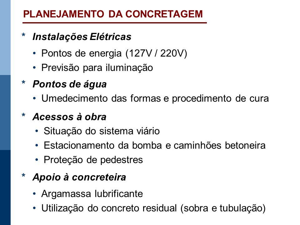 *Instalações Elétricas Pontos de energia (127V / 220V) Previsão para iluminação *Pontos de água Umedecimento das formas e procedimento de cura *Acesso