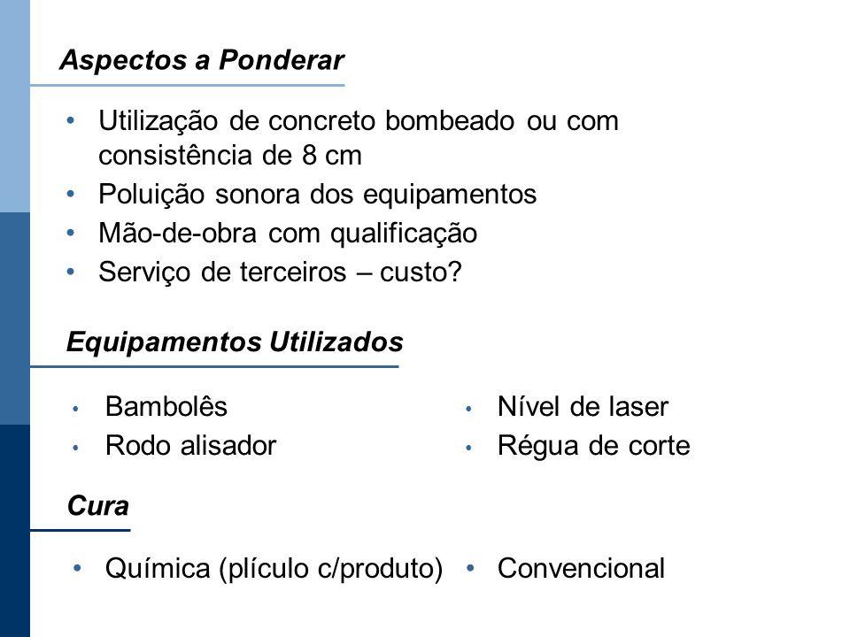 Utilização de concreto bombeado ou com consistência de 8 cm Poluição sonora dos equipamentos Mão-de-obra com qualificação Serviço de terceiros – custo