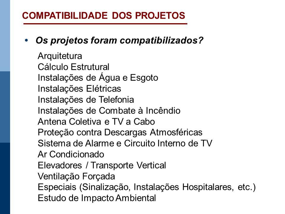 COMPATIBILIDADE DOS PROJETOS Os projetos foram compatibilizados? Arquitetura Cálculo Estrutural Instalações de Água e Esgoto Instalações Elétricas Ins