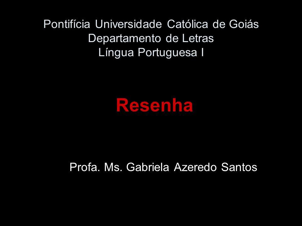 Pontifícia Universidade Católica de Goiás Departamento de Letras Língua Portuguesa I Resenha Profa. Ms. Gabriela Azeredo Santos
