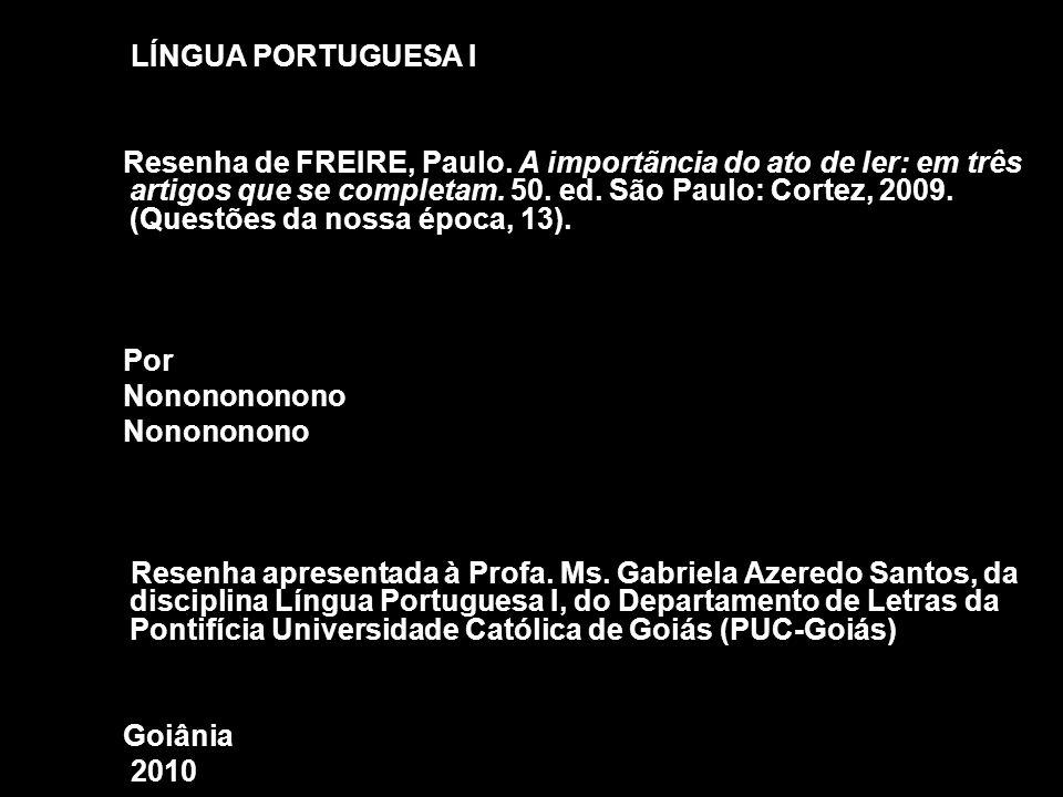 LÍNGUA PORTUGUESA I Resenha de FREIRE, Paulo. A importãncia do ato de ler: em três artigos que se completam. 50. ed. São Paulo: Cortez, 2009. (Questõe