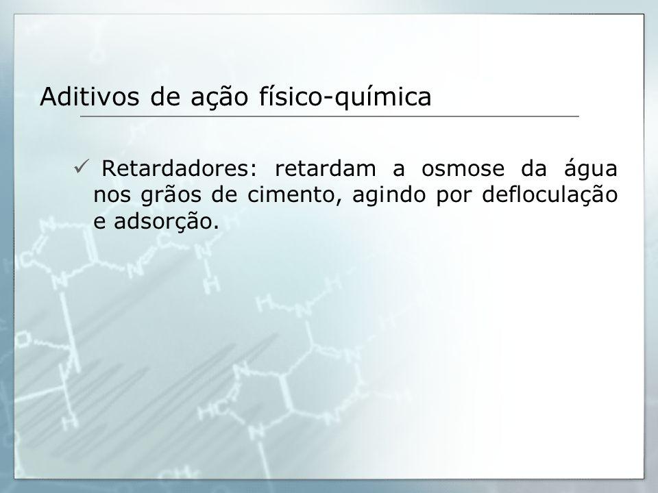 Aditivos de ação físico-química Retardadores: retardam a osmose da água nos grãos de cimento, agindo por defloculação e adsorção.