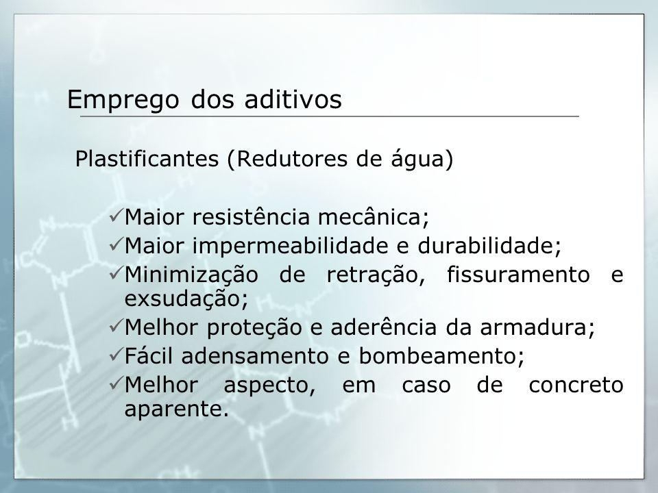 Emprego dos aditivos Plastificantes (Redutores de água) Maior resistência mecânica; Maior impermeabilidade e durabilidade; Minimização de retração, fi