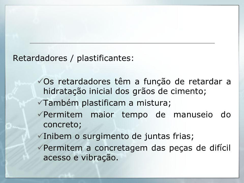 Retardadores / plastificantes: Os retardadores têm a função de retardar a hidratação inicial dos grãos de cimento; Também plastificam a mistura; Permi