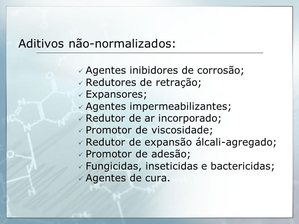 Aditivos não-normalizados: Agentes inibidores de corrosão; Redutores de retração; Expansores; Agentes impermeabilizantes; Redutor de ar incorporado; P