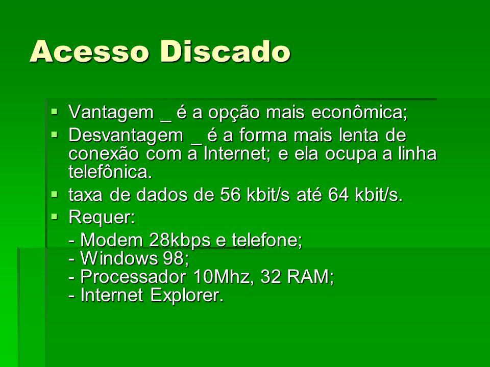 Acesso Discado Vantagem _ é a opção mais econômica; Vantagem _ é a opção mais econômica; Desvantagem _ é a forma mais lenta de conexão com a Internet;